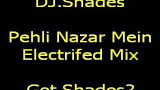 Pehli Nazar Mein Electrified Mix -DJ.Shades