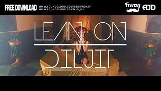 LEAN ON DILJIT (feat. Diljit Dosanjh  MØ) | DJ FRENZY | DJ AJD | FREE DOWNLOAD