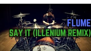 Flume - Say It ft. Tove Lo (Illenium Remix) | Matt McGuire Drum Cover