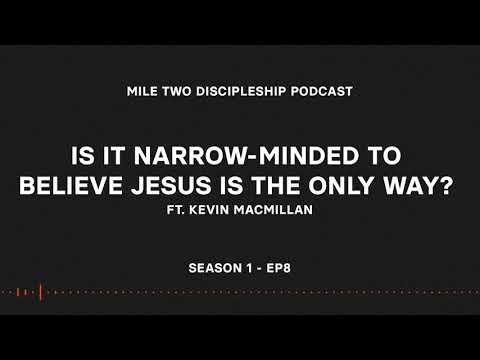 Discipleship Podcast 008 - Is It Narrow-Minded To Believe Jesus Is The Only Way? -ft Kevin MacMillan