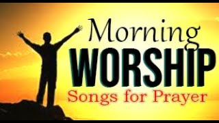 Morning  Worship Songs 2019 - Non Stop Praise and Worship songs - Gospel Music 2019