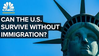 Can The U.S. Economy Survive Without Immigration?