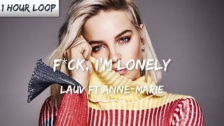 Lauv   Fuck, I'm Lonely Ft Anne Marie (1 HOUR LOOP)