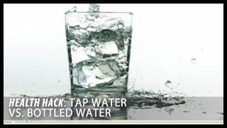 Tap Water vs. Bottled Water: Health Hacks- Thomas DeLauer