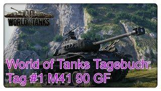 World of Tanks Tagebuch: Tag #1 M41 90 GF