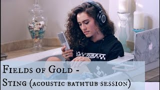 Fields of Gold / Sting Cover (acoustic bathtub session) (Bailey Rushlow)