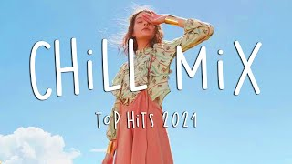 Top Hits 2021   Chill Songs   Best Chill Music Just Chillin  💕