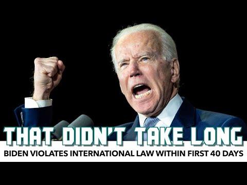 Biden Violates International Law Within First 40 Days