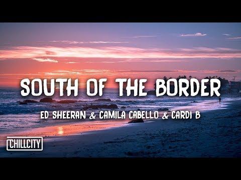 Ed Sheeran - South of the Border (feat. Camila Cabello & Cardi B) [Lyrics]
