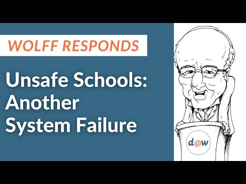 Wolff Responds:  Unsafe Schools, Another System Failure