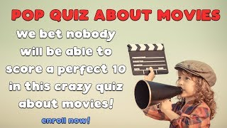 Crazy Pop Quiz About Movies - We bet you won't score a perfect 10