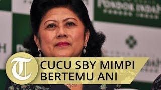 Cucu Ketiga SBY Mimpi Bertemu Almarhumah Ani Yudhoyono