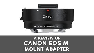 Canon EOS M Mount Adapter for EF/EF-S Lenses - Review and Testing
