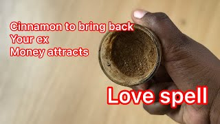 CINNAMON BRING BACK YOUR EX AND ASK YOU FOR FORGIVENESS | money attracts | love spell