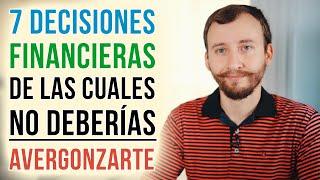 Video: 7 Decisiones Financieras De Las Que No Deberías Avergonzarte