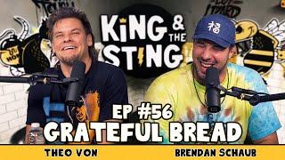 Grateful Bread | King and the Sting w/ Theo Von & Brendan Schaub #56