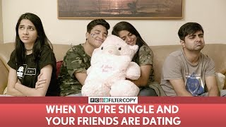 FilterCopy | When You're Single And Your Friends Are Dating | ft. Banerjee, Nayana, Madhu and Akash