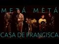 METÁ METÁ ★ CASA DE FRANCISCA