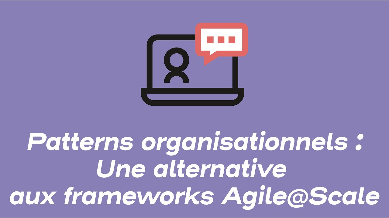 Patterns organisationnels une alternative aux frameworks Agile@Scale | Webinars