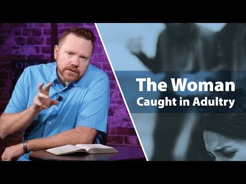 John 8 - The Woman Caught In Adultery