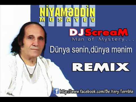 Niyameddin Musayev - Dunya senin dunya menim (Remix by DJ ScreaM).wmv mp3 yukle - Mahni.Biz