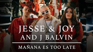 Jesse & Joy  And J Balvin   Mañana Es Too Late (Video Oficial)