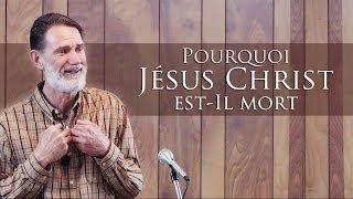 POURQUOI JÉSUS CHRIST EST-IL MORT ?