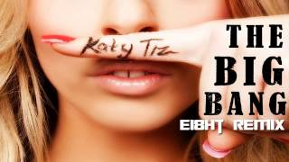 Katy Tiz -  The Big Bang (ei8ht remix) FREE DOWNLOAD