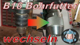 B16 Bohrfutter einer Ständerbohrmaschine wechseln - DIY