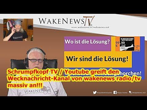 Schrumpfkopf TV / Youtube greift den Wecknachricht-Kanal von wakenews radio/tv massiv an!!!