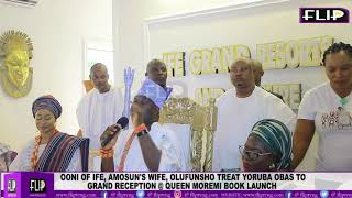 OONI OF IFE TREATS YORUBA OBAS TO GRAND RECEPTION @ QUEEN MOREMI BOOK LAUNCH