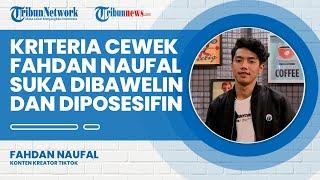 Kriteria Cewek Fahdan Naufal, Akui Suka Dibawelin dan Diposesifin