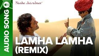 Lamha Lamha Remix (Full Audio Song) - Nanhe Jaisalmer