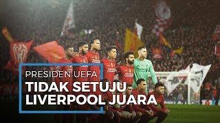 Presiden UEFA Tak Setuju Liverpool Juara Premiere League Karena Posisi Pertama Klasemen