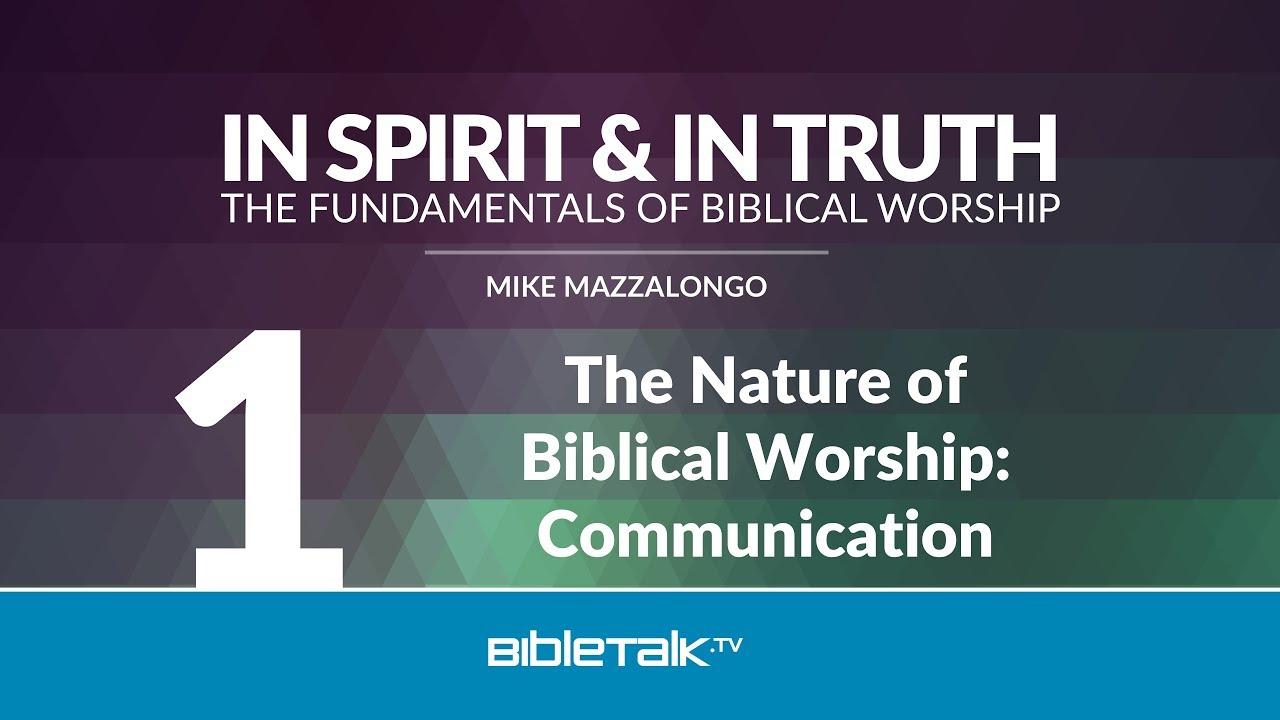 1. The Nature of Biblical Worship: Communication