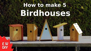 How To Make 5 Birdhouses.