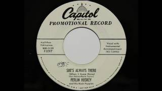 Ferlin Huskey and His Hush Puppies - She's Always There (When I Come Home) (Capitol 3097)