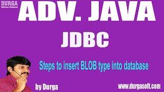 Adv Java  JDBC-118   Steps to insert BLOB type into database by Durga Sir
