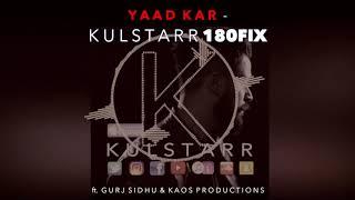 Yaad Kar | Kulstarr | 180FIX | Gurj Sidhu | Kaos Productions | Full Video | Latest Punjabi Song 2018