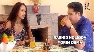 Rashid Holiqov - Yorim dema   Рашид Холиков - Ёрим дема