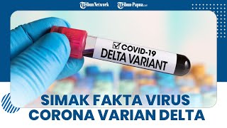 Sederet Fakta Virus Corona Varian Delta, Waspada jika Punya Gejala Infeksi Ini