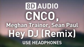 CNCO, Meghan Trainor & Sean Paul   Hey DJ (Remix) | 8D AUDIO 🎧