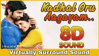 Kadhal Oru Aagayam | 8D Audio Song | Imaikkaa Nodigal | Bass Boosted | Tamil 8D Songs