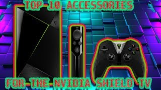 TOP TEN ACCESSORIES FOR THE NVIDIA SHIELD TV | 2018