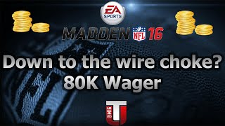 Down To The Wire!! Choke? 80K wager -Madden 16 Ultimate Team