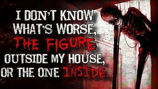 """""""I don't know what's worse, the figure outside my house, or the one inside"""" Creepypasta"""