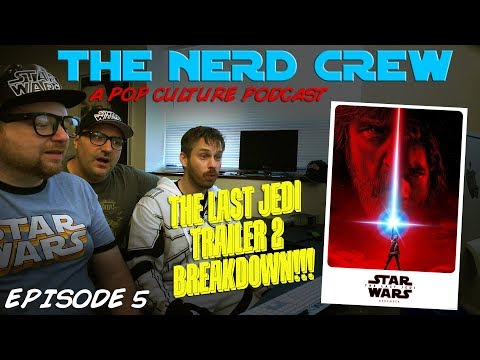 The Nerd Crew Episode 5 - The Last Jedi Trailer #2 Breakdown!!!