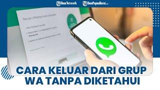 Tips dan Trik Cara Keluar dari Grup WhatsApp Tanpa Diketahui Anggota Lain