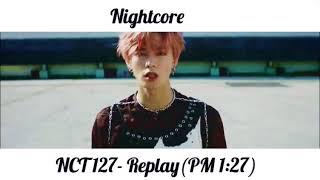 [NIGHTCORE]NCT 127-Replay (PM 1:27)