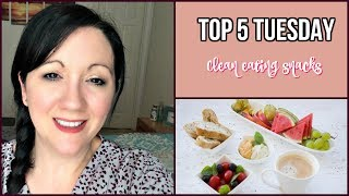Top 5 Tuesday #9 | Clean Eating Snacks